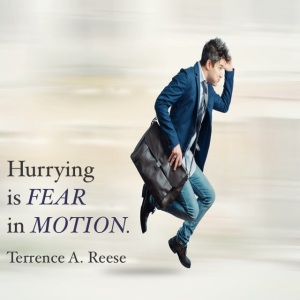 Hurrying is fear in motion