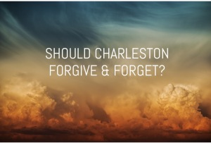 Should Charleston Forgive & Forget?